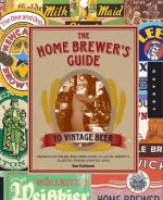 The Home brewer's guide to vintage beer - rediscovered recipes for classic brews dating from 1800 to