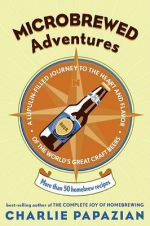 Microbrewed Adventures: A Lupulin Filled Journey to the Heart and Flavor of the World's Great Craft