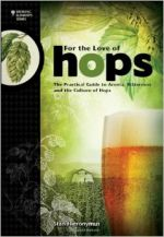 For The Love of Hops - The Practical Guide to Aroma, Bitterness and the Culture of Hops