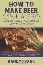 How to make beer like a pro - Complete guide to home brewing - Even in small spaces