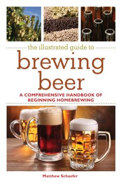 The illustrated guide to brewing beer: A comprehensive handbook of beginning homebrewing