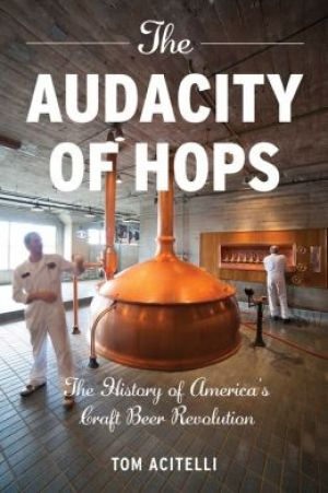 The Audacity of hops - the history of america's Craft Beer Revolution