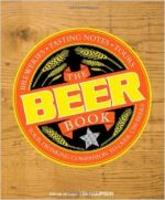 The Beer Book: Your drinking Companion to Over 1,700 Beers - Breweries, Tasting, Notes, Tours