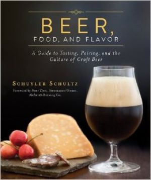 Beer, Food, and Flavor A guide to tasting, Pairing, and the Culture of Craft Beer